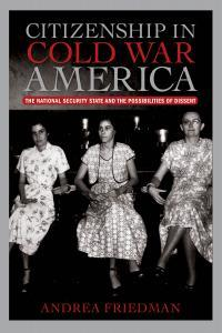 Citizenship in Cold War America: The National Security State and the Possibilities of Dissent