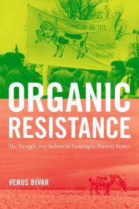 Organic Resistance: The Struggle over Industrial Farming in Postwar France
